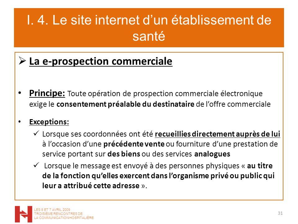 I. 4. Le site internet dun établissement de santé La e-prospection commerciale Principe: Toute opération de prospection commerciale électronique exige