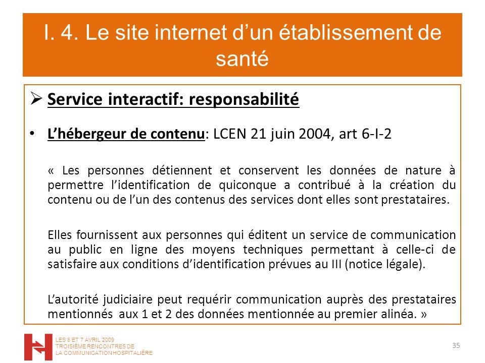 I. 4. Le site internet dun établissement de santé Service interactif: responsabilité Lhébergeur de contenu: LCEN 21 juin 2004, art 6-I-2 « Les personn