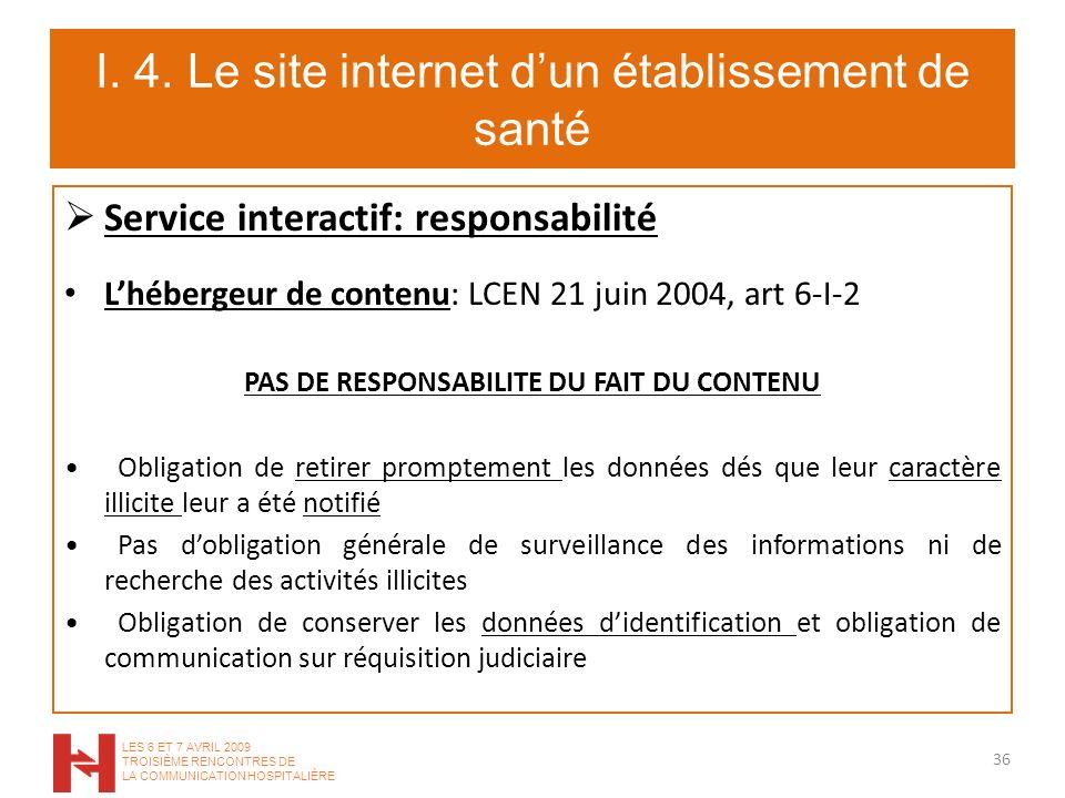 I. 4. Le site internet dun établissement de santé Service interactif: responsabilité Lhébergeur de contenu: LCEN 21 juin 2004, art 6-I-2 PAS DE RESPON