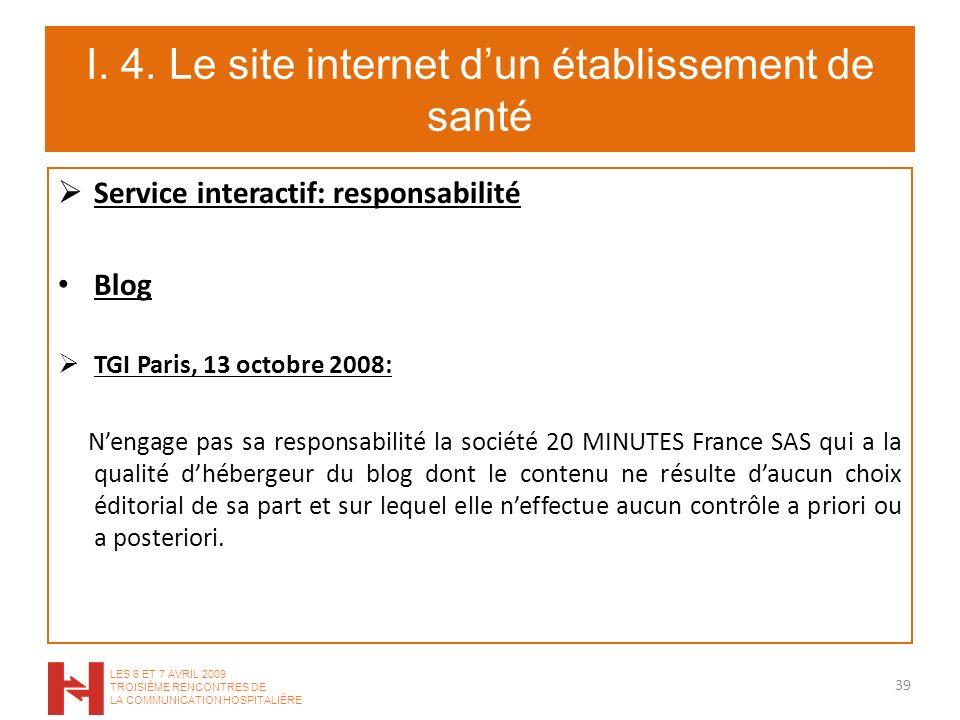 I. 4. Le site internet dun établissement de santé Service interactif: responsabilité Blog TGI Paris, 13 octobre 2008: Nengage pas sa responsabilité la