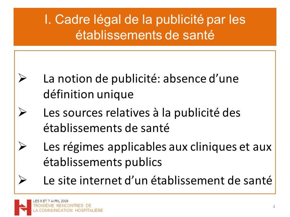 I. Cadre légal de la publicité par les établissements de santé La notion de publicité: absence dune définition unique Les sources relatives à la publi