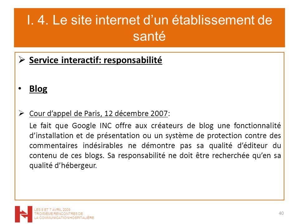 I. 4. Le site internet dun établissement de santé Service interactif: responsabilité Blog Cour dappel de Paris, 12 décembre 2007: Le fait que Google I