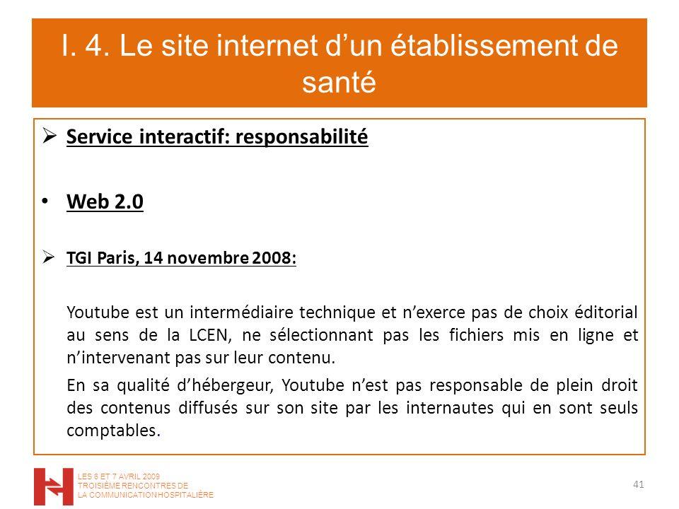 I. 4. Le site internet dun établissement de santé Service interactif: responsabilité Web 2.0 TGI Paris, 14 novembre 2008: Youtube est un intermédiaire