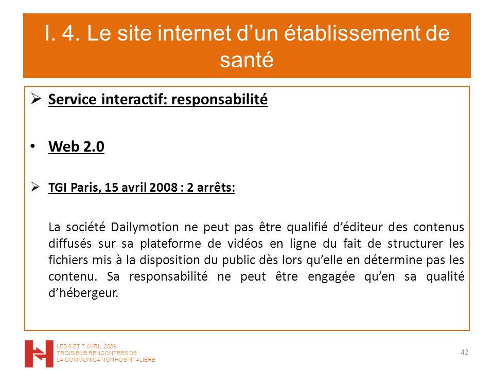 I. 4. Le site internet dun établissement de santé Service interactif: responsabilité Web 2.0 TGI Paris, 15 avril 2008 : 2 arrêts: La société Dailymoti