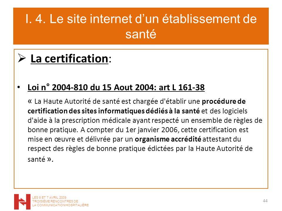 I. 4. Le site internet dun établissement de santé La certification: Loi n° 2004-810 du 15 Aout 2004: art L 161-38 « La Haute Autorité de santé est cha