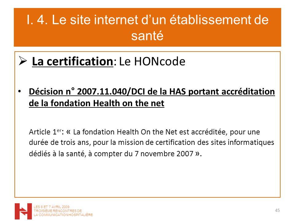 I. 4. Le site internet dun établissement de santé La certification: Le HONcode Décision n° 2007.11.040/DCI de la HAS portant accréditation de la fonda