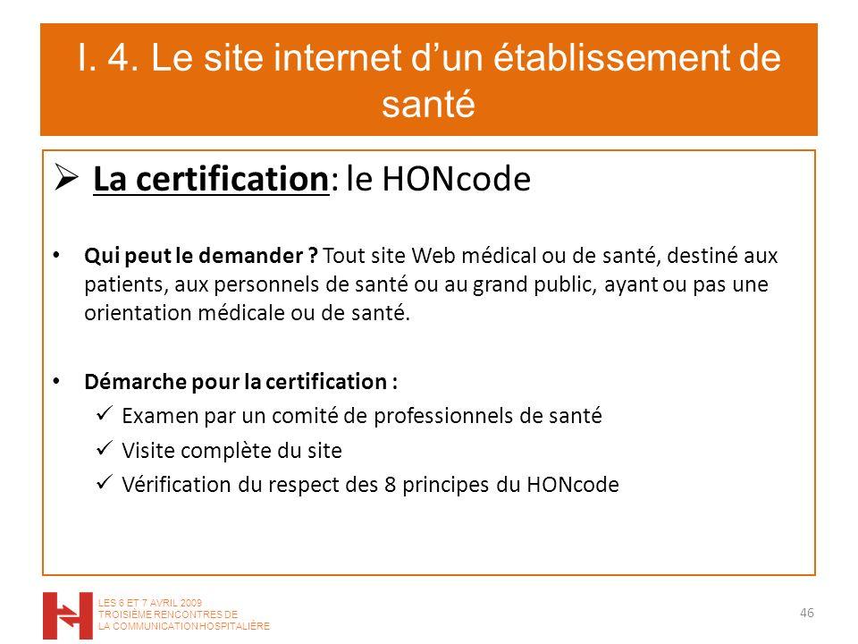 I. 4. Le site internet dun établissement de santé La certification: le HONcode Qui peut le demander ? Tout site Web médical ou de santé, destiné aux p