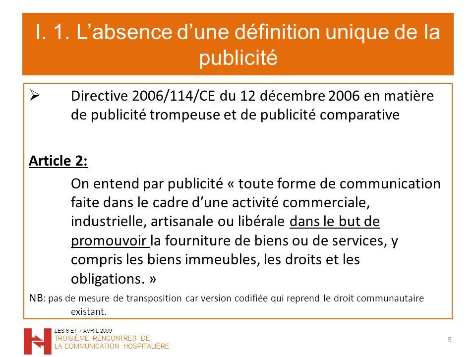 I. 1. Labsence dune définition unique de la publicité Directive 2006/114/CE du 12 décembre 2006 en matière de publicité trompeuse et de publicité comp