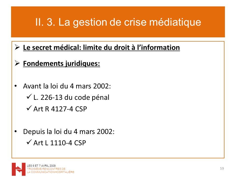II. 3. La gestion de crise médiatique Le secret médical: limite du droit à linformation Fondements juridiques: Avant la loi du 4 mars 2002: L. 226-13