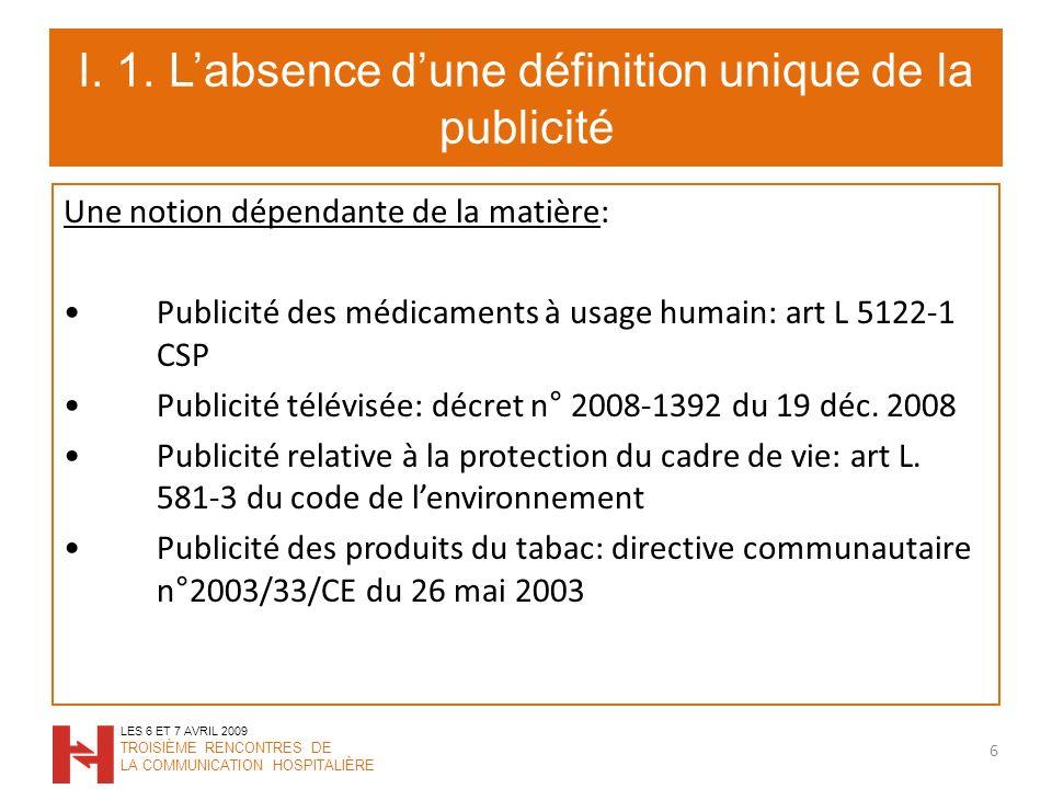 I. 1. Labsence dune définition unique de la publicité Une notion dépendante de la matière: Publicité des médicaments à usage humain: art L 5122-1 CSP
