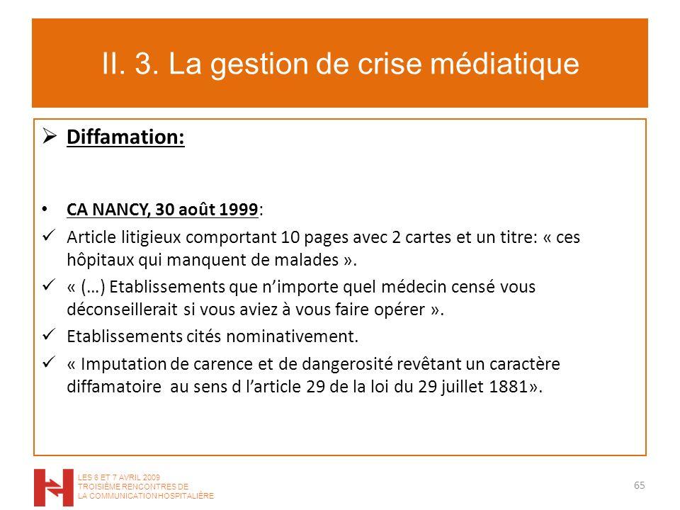 II. 3. La gestion de crise médiatique Diffamation: CA NANCY, 30 août 1999: Article litigieux comportant 10 pages avec 2 cartes et un titre: « ces hôpi