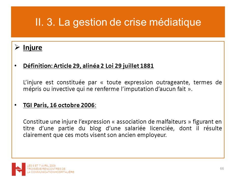 II. 3. La gestion de crise médiatique Injure Définition: Article 29, alinéa 2 Loi 29 juillet 1881 Linjure est constituée par « toute expression outrag