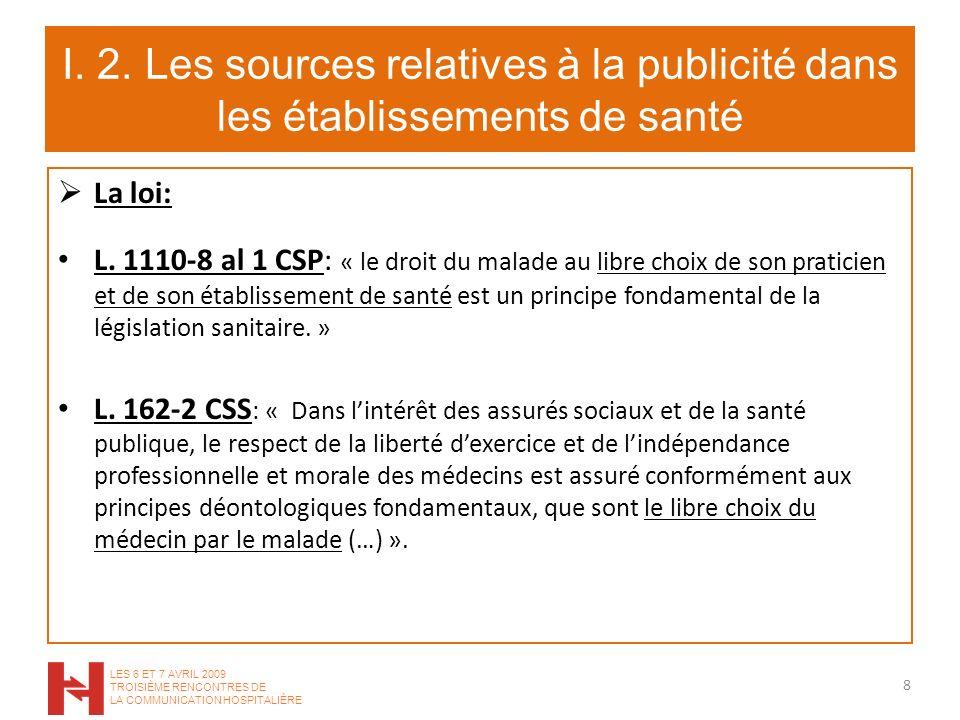I. 2. Les sources relatives à la publicité dans les établissements de santé La loi: L. 1110-8 al 1 CSP: « le droit du malade au libre choix de son pra
