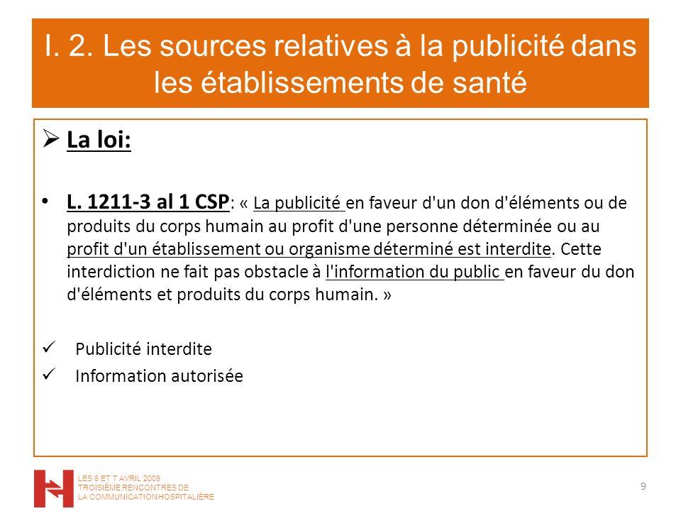 I. 2. Les sources relatives à la publicité dans les établissements de santé La loi: L. 1211-3 al 1 CSP : « La publicité en faveur d'un don d'éléments