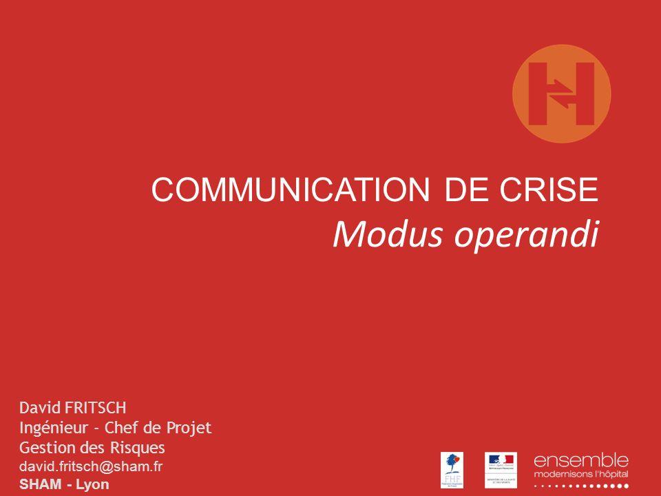COMMUNICATION DE CRISE Modus operandi David FRITSCH Ingénieur - Chef de Projet Gestion des Risques david.fritsch@sham.fr SHAM - Lyon