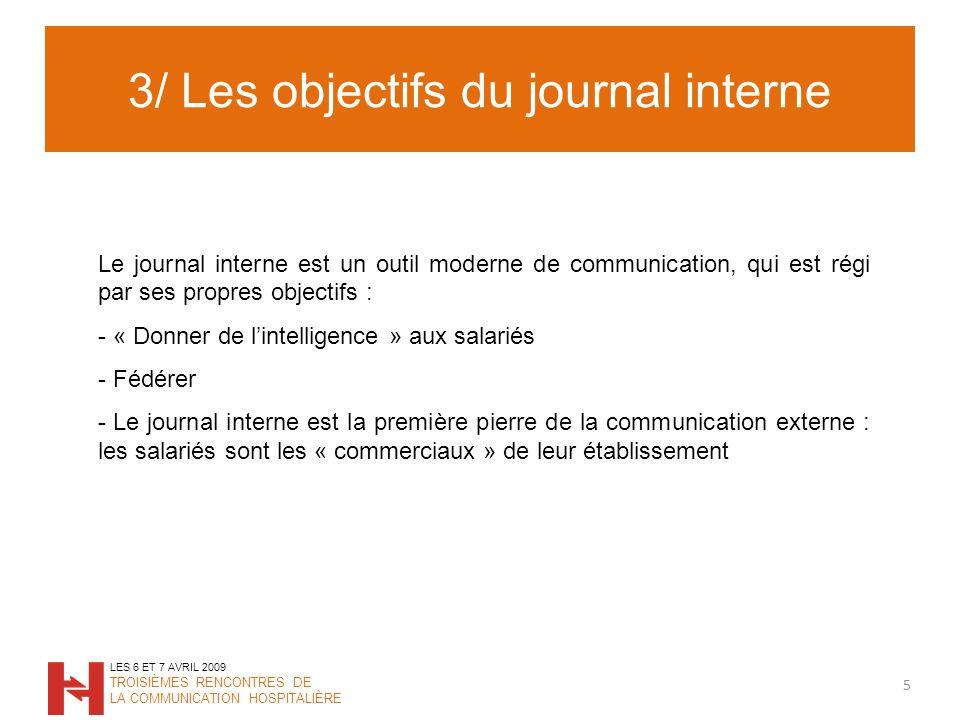 3/ Les objectifs du journal interne 5 LES 6 ET 7 AVRIL 2009 TROISIÈMES RENCONTRES DE LA COMMUNICATION HOSPITALIÈRE Le journal interne est un outil mod