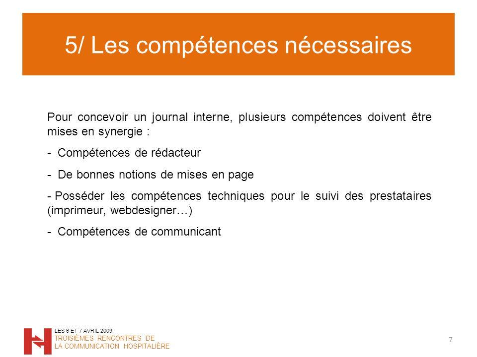 5/ Les compétences nécessaires 7 LES 6 ET 7 AVRIL 2009 TROISIÈMES RENCONTRES DE LA COMMUNICATION HOSPITALIÈRE Pour concevoir un journal interne, plusi