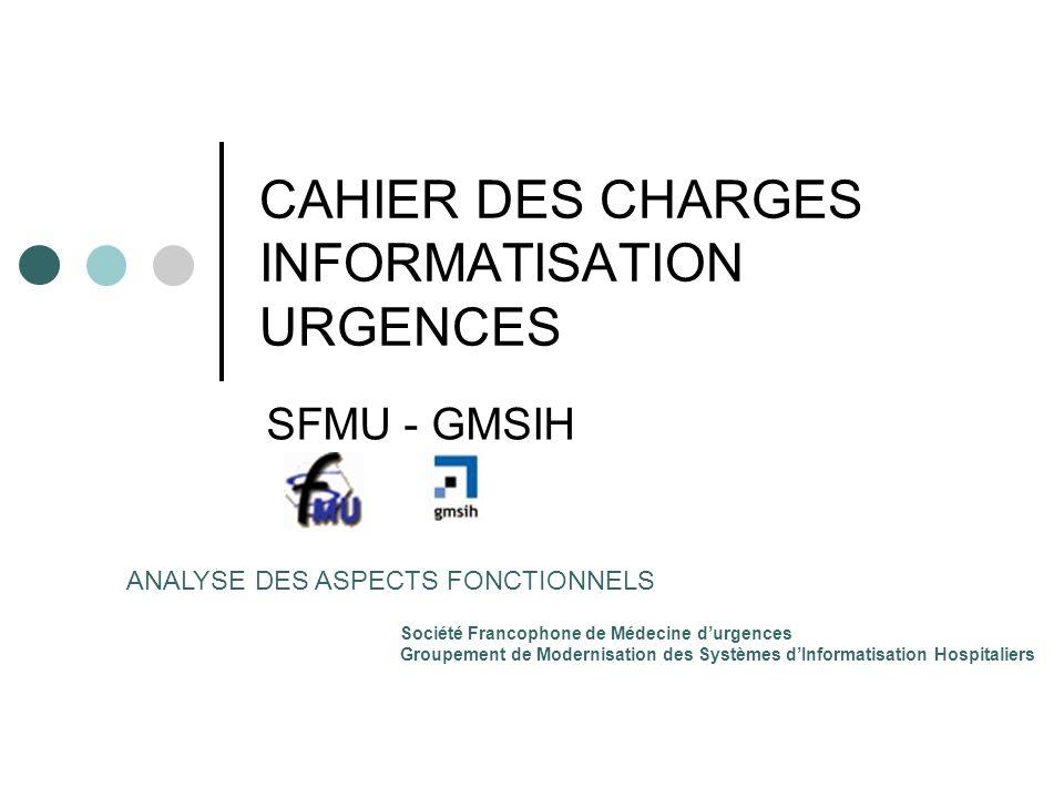 CAHIER DES CHARGES INFORMATISATION URGENCES SFMU - GMSIH Société Francophone de Médecine durgences Groupement de Modernisation des Systèmes dInformati