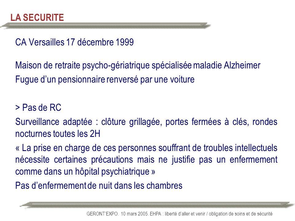 GERONTEXPO. 10 mars 2005. EHPA : liberté daller et venir / obligation de soins et de sécurité LA SECURITE CA Versailles 17 décembre 1999 Maison de ret