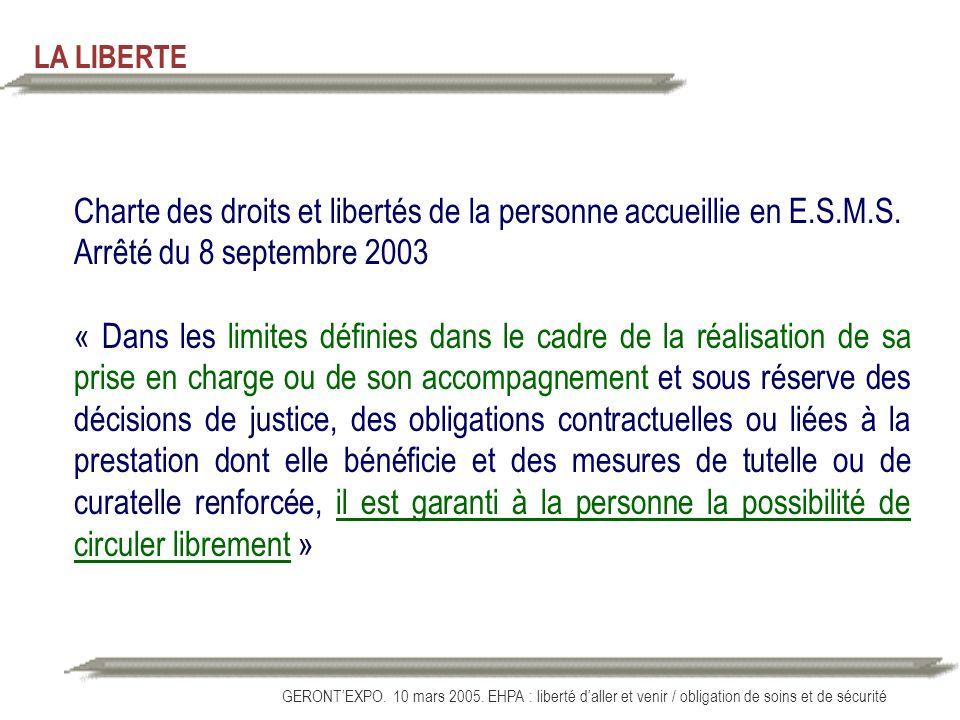 GERONTEXPO. 10 mars 2005. EHPA : liberté daller et venir / obligation de soins et de sécurité LA LIBERTE Charte des droits et libertés de la personne