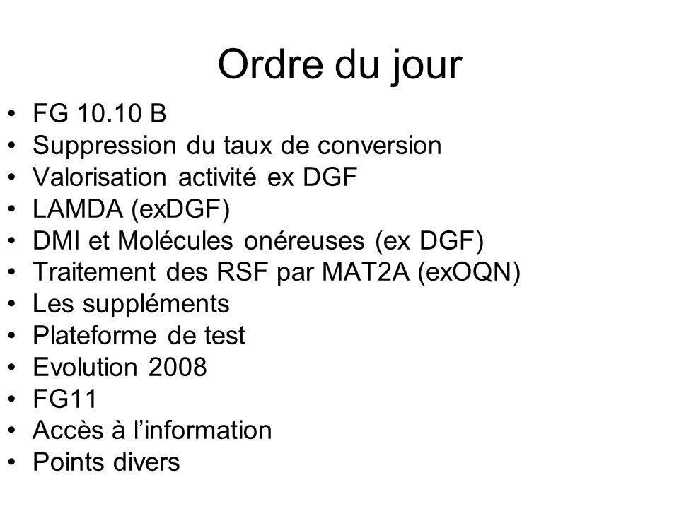 Ordre du jour FG 10.10 B Suppression du taux de conversion Valorisation activité ex DGF LAMDA (exDGF) DMI et Molécules onéreuses (ex DGF) Traitement d