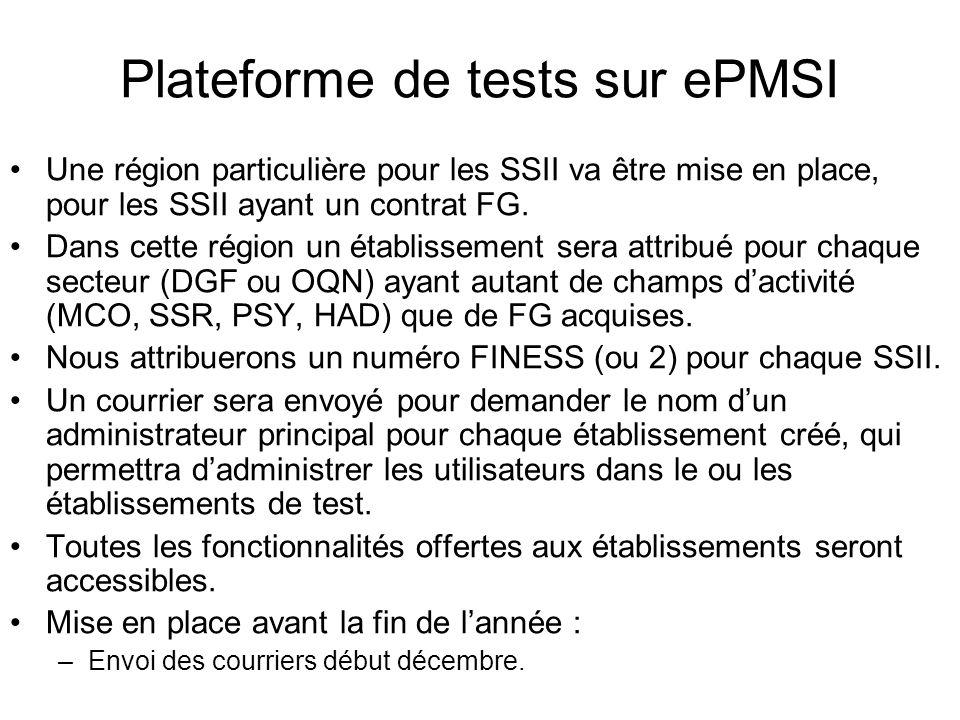 Plateforme de tests sur ePMSI Une région particulière pour les SSII va être mise en place, pour les SSII ayant un contrat FG. Dans cette région un éta