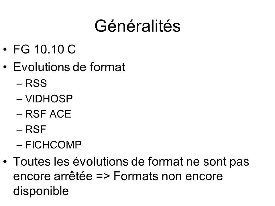 Généralités FG 10.10 C Evolutions de format –RSS –VIDHOSP –RSF ACE –RSF –FICHCOMP Toutes les évolutions de format ne sont pas encore arrêtée => Format
