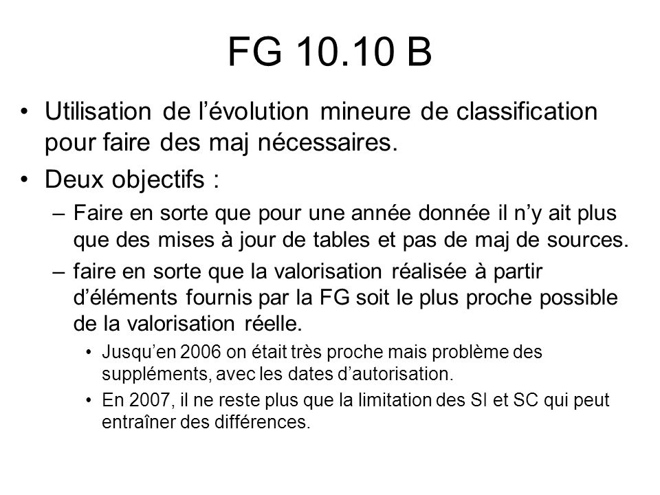 FG 10.10 B Utilisation de lévolution mineure de classification pour faire des maj nécessaires. Deux objectifs : –Faire en sorte que pour une année don