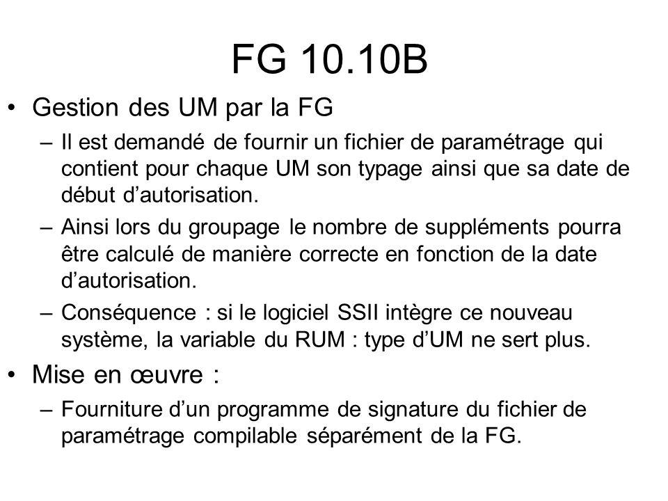 FG 10.10B Gestion des UM par la FG –Il est demandé de fournir un fichier de paramétrage qui contient pour chaque UM son typage ainsi que sa date de dé
