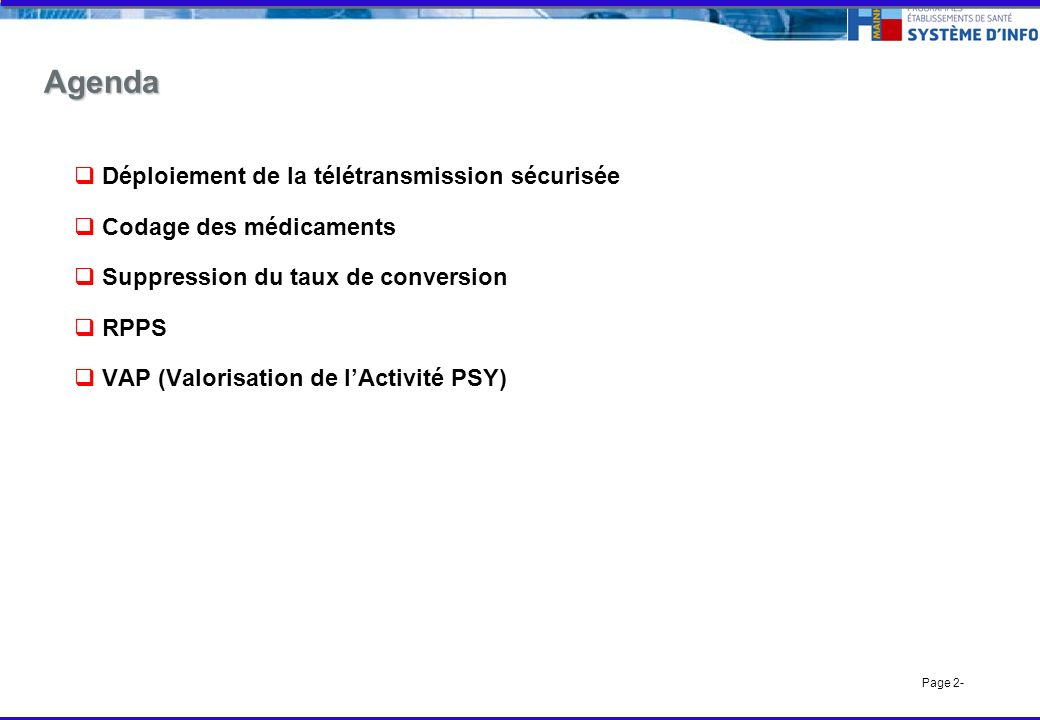 Page 2- Agenda Déploiement de la télétransmission sécurisée Codage des médicaments Suppression du taux de conversion RPPS VAP (Valorisation de lActivité PSY)