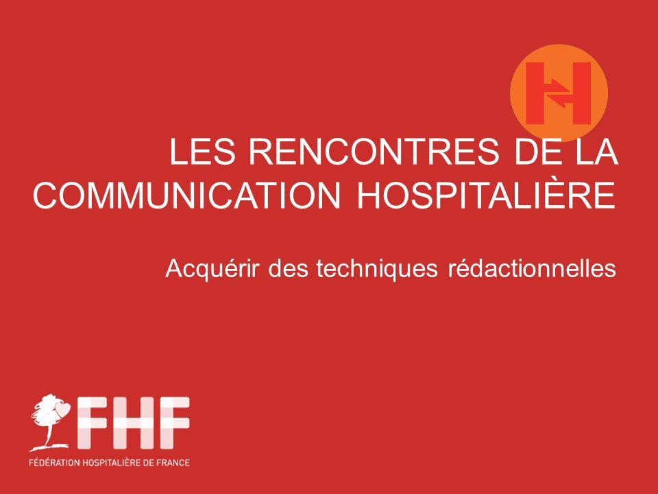 LES RENCONTRES DE LA COMMUNICATION HOSPITALIÈRE Acquérir des techniques rédactionnelles