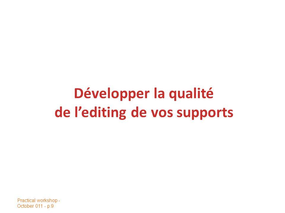 Développer la qualité de lediting de vos supports Practical workshop - October 011 - p.9