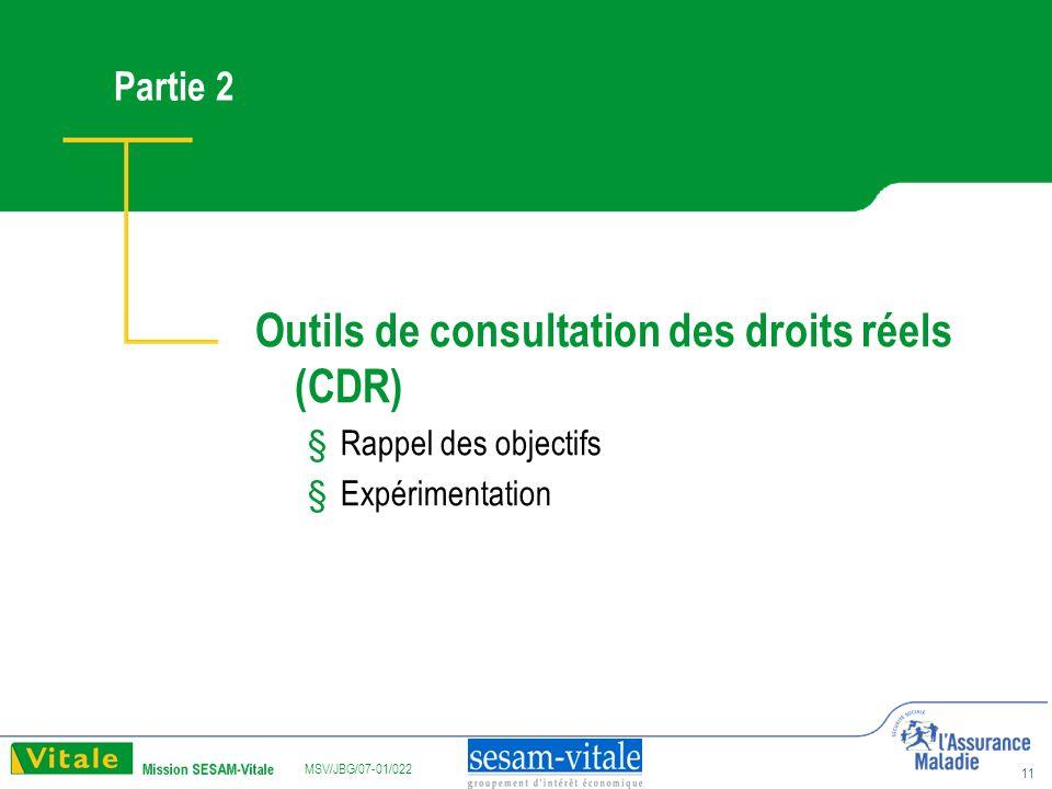 MSV/JBG/07-01/022 11 Partie 2 Outils de consultation des droits réels (CDR) § Rappel des objectifs § Expérimentation