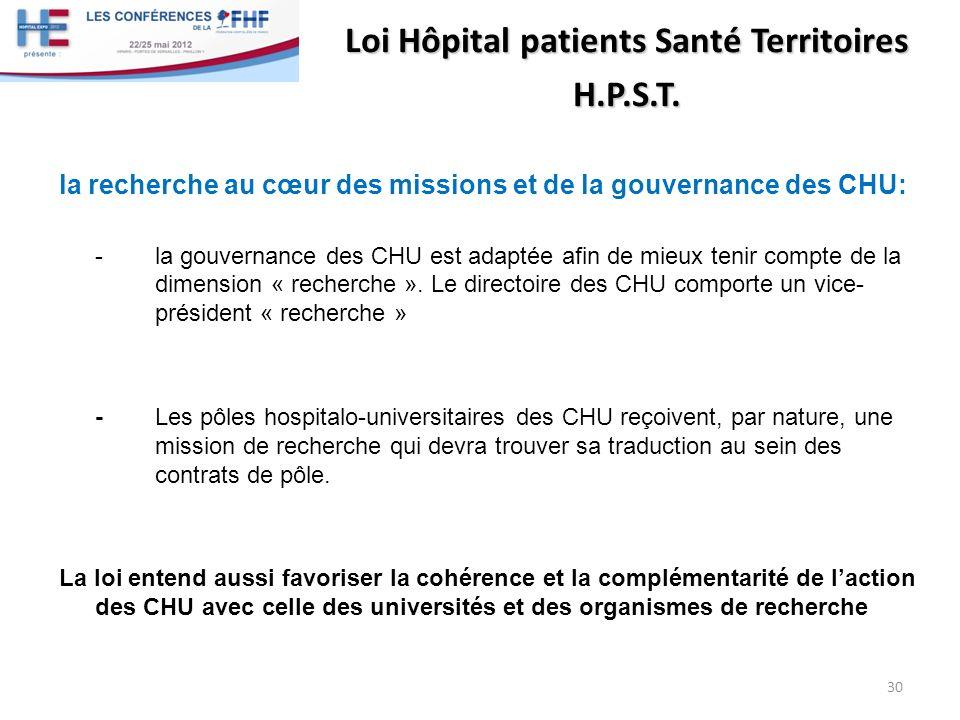 Loi Hôpital patients Santé Territoires H.P.S.T. la recherche au cœur des missions et de la gouvernance des CHU: -la gouvernance des CHU est adaptée af