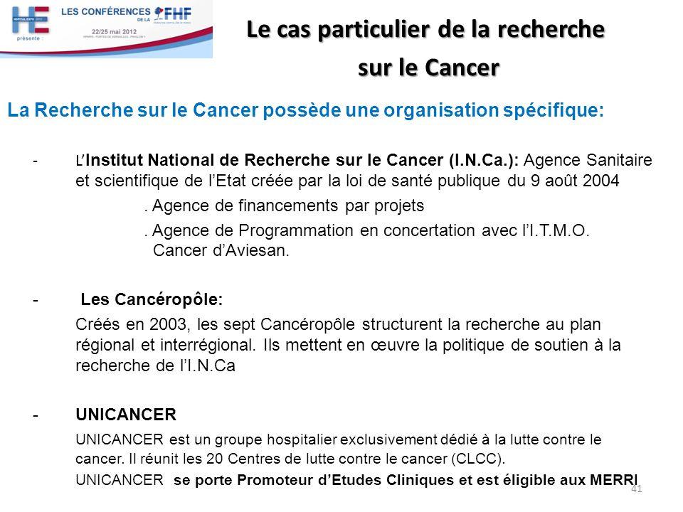 Le cas particulier de la recherche sur le Cancer sur le Cancer La Recherche sur le Cancer possède une organisation spécifique: - L Institut National d