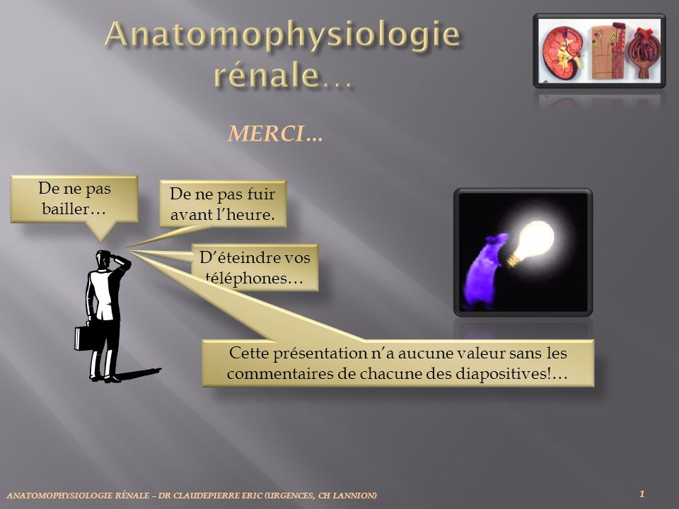 ANATOMOPHYSIOLOGIE RÉNALE – DR CLAUDEPIERRE ERIC (URGENCES, CH LANNION) Imbuvable, Difficile, Sinueux, Fastidieux….