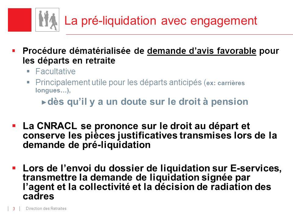 Direction des Retraites 3 La pré-liquidation avec engagement Procédure dématérialisée de demande davis favorable pour les départs en retraite Facultat