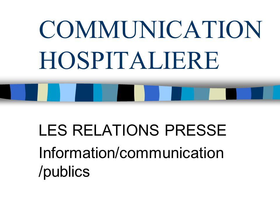 COMMUNICATION HOSPITALIERE LES RELATIONS PRESSE Information/communication /publics