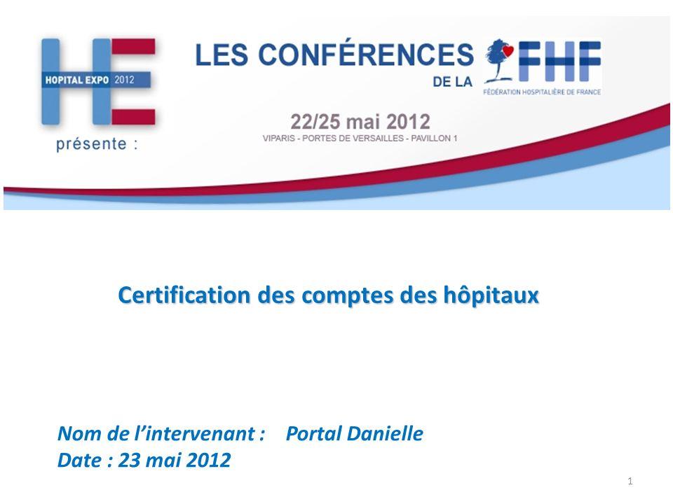Certification des comptes des hôpitaux Nom de lintervenant : Portal Danielle Date : 23 mai 2012 1