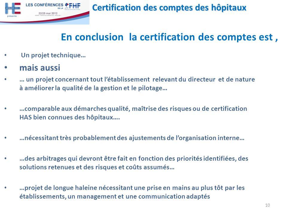 Certification des comptes des hôpitaux En conclusion la certification des comptes est, 10 Un projet technique… mais aussi … un projet concernant tout