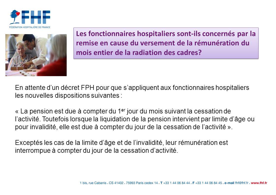 Les fonctionnaires hospitaliers sont-ils concernés par la remise en cause du versement de la rémunération du mois entier de la radiation des cadres? E