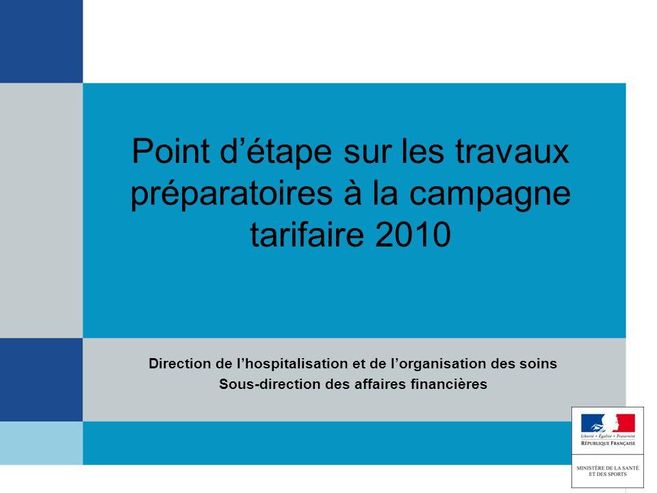 Point détape sur les travaux préparatoires à la campagne tarifaire 2010 Direction de lhospitalisation et de lorganisation des soins Sous-direction des