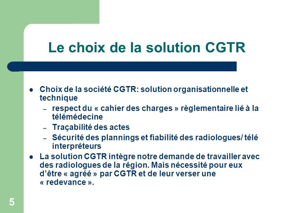 5 Le choix de la solution CGTR Choix de la société CGTR: solution organisationnelle et technique – respect du « cahier des charges » règlementaire lié
