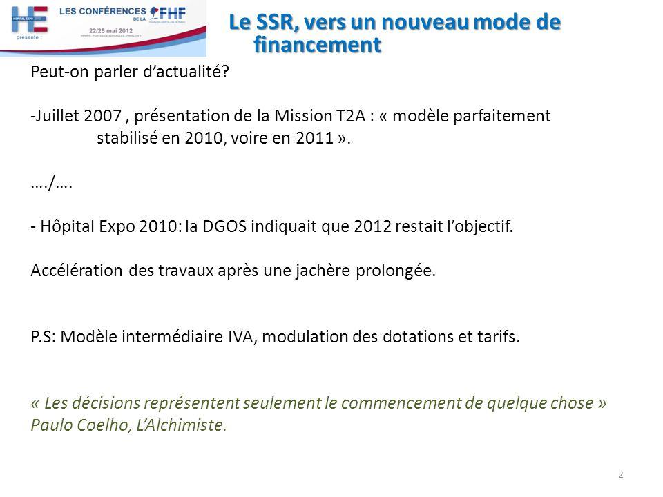 Le SSR, vers un nouveau mode de financement 2 Peut-on parler dactualité? -Juillet 2007, présentation de la Mission T2A : « modèle parfaitement stabili