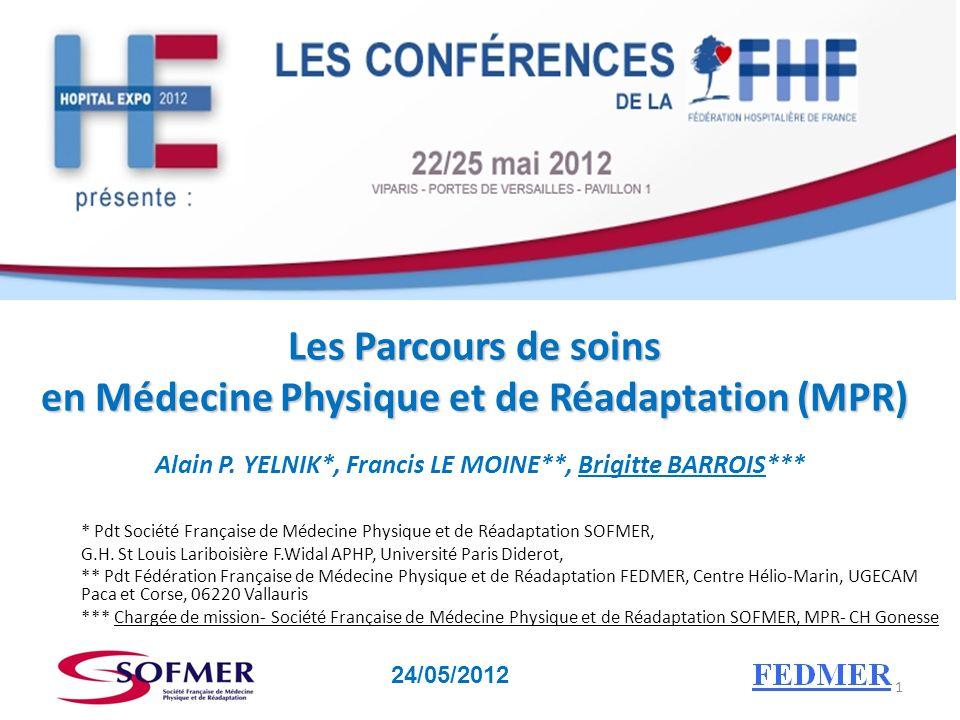 Les parcours de soins en MPR Les Parcours de soins en Médecine Physique et de Réadaptation (MPR) Alain P. YELNIK*, Francis LE MOINE**, Brigitte BARROI