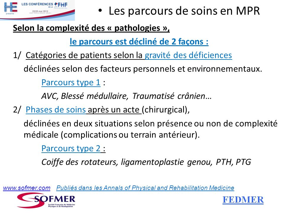 Les parcours de soins en MPR Selon la complexité des « pathologies », le parcours est décliné de 2 façons : 1/ Catégories de patients selon la gravité