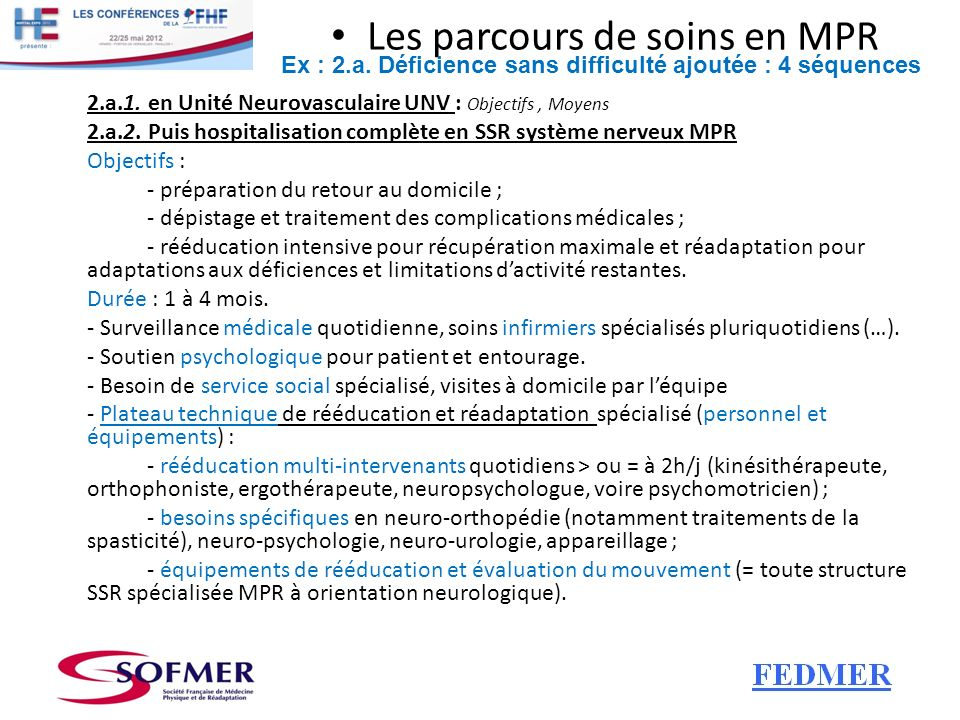 Les parcours de soins en MPR 2.a.1. en Unité Neurovasculaire UNV : Objectifs, Moyens 2.a.2. Puis hospitalisation complète en SSR système nerveux MPR O