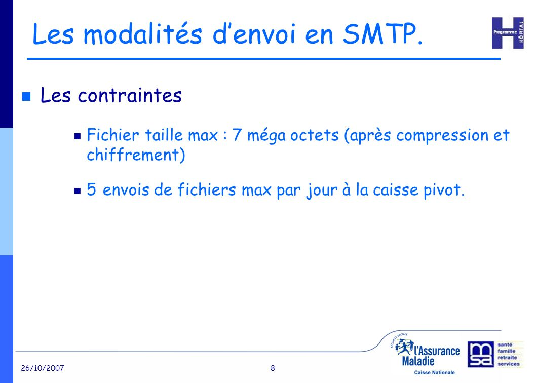 26/10/20078 Les contraintes Fichier taille max : 7 méga octets (après compression et chiffrement) 5 envois de fichiers max par jour à la caisse pivot.
