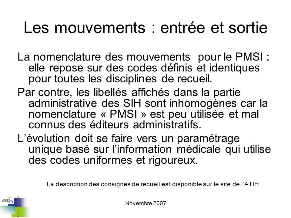 Novembre 2007 Les mouvements : entrée et sortie La nomenclature des mouvements pour le PMSI : elle repose sur des codes définis et identiques pour toutes les disciplines de recueil.