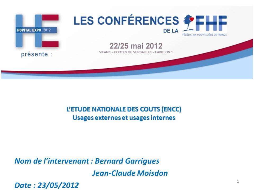 LETUDE NATIONALE DES COUTS (ENCC) Usages externes et usages internes Nom de lintervenant : Bernard Garrigues Jean-Claude Moisdon Date : 23/05/2012 1